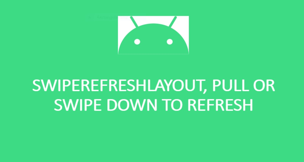 Android Swipe Down to Refresh a Layout Example