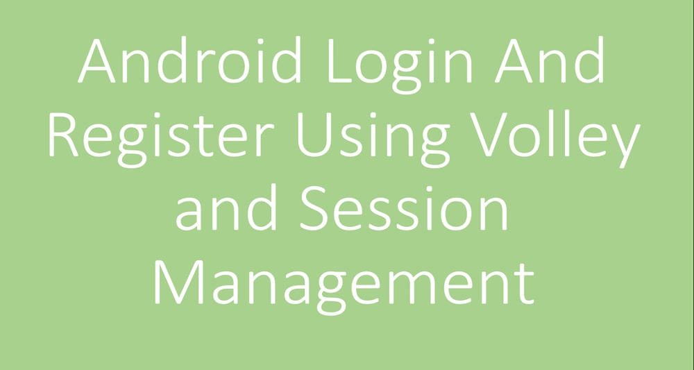 Android Login And Register Using Volley PHP MySQL  and Session Management