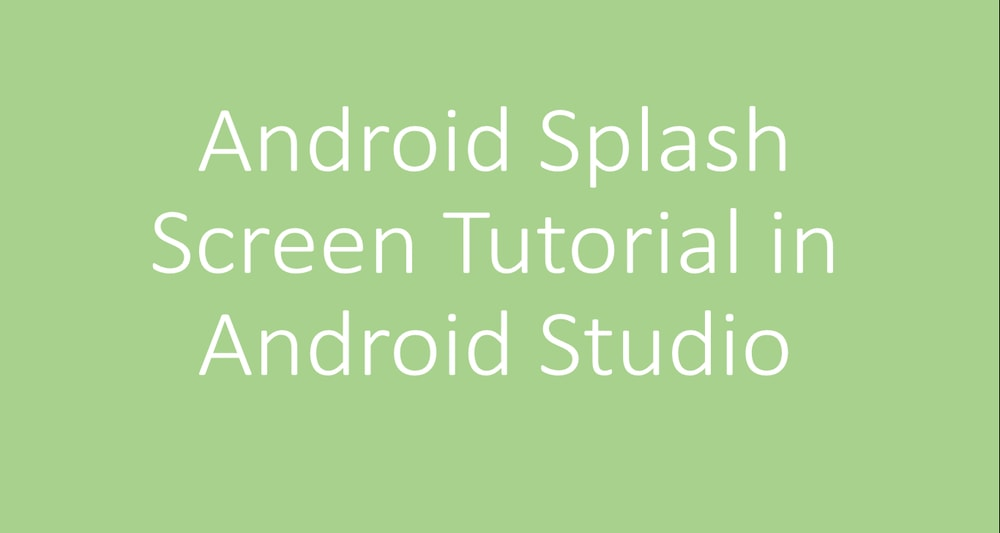 Android Splash Screen Tutorial In Android Studio