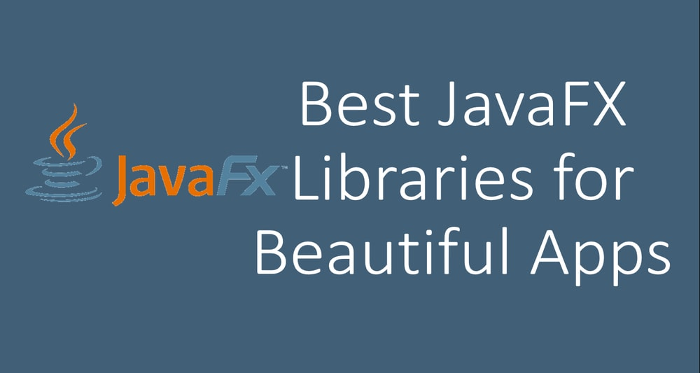 Best JavaFX Libraries for Beautiful Apps