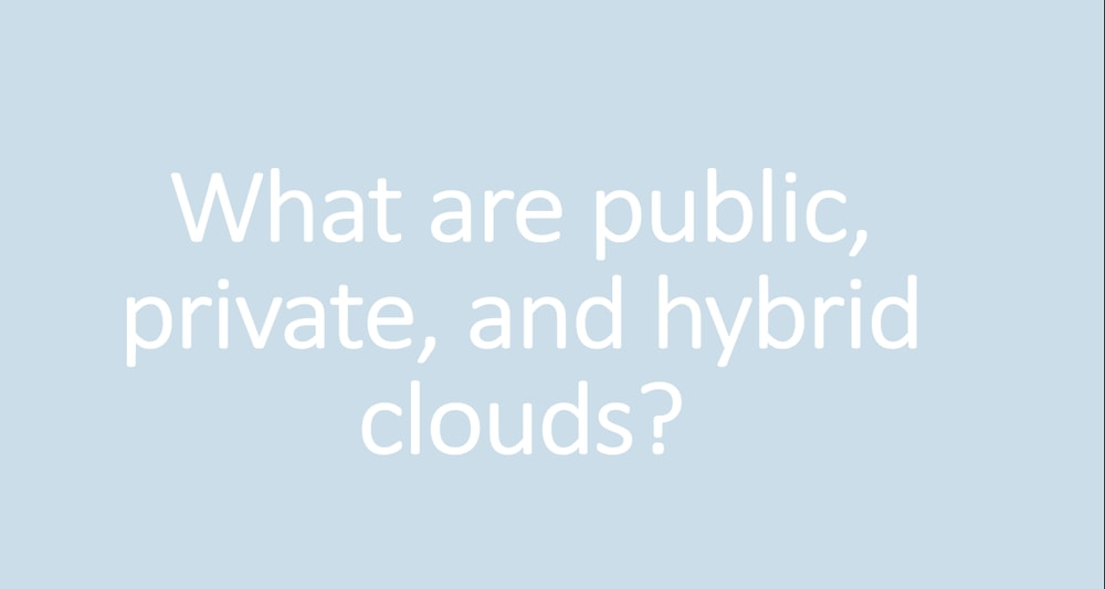 What are public, private, and hybrid clouds?