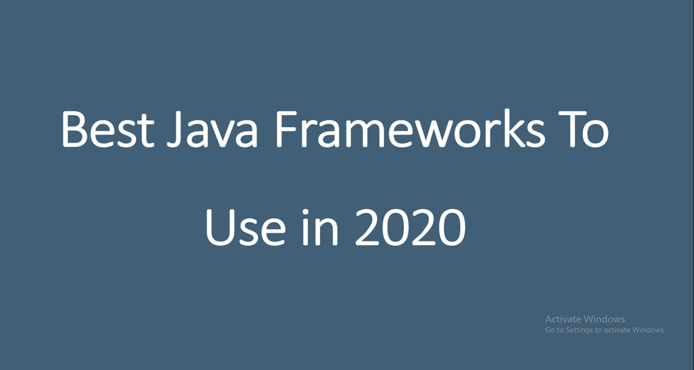 10 Best Java Frameworks to Use in 2020